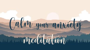 A Meditation to Calm your Anxiety
