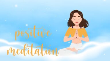 A Positive Meditation that will leave you feeling Great!