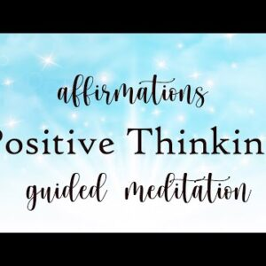 Affirmations for Positive Thinking 10 Minute Guided Meditation