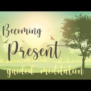 Becoming Present 10 Minute Guided Meditation
