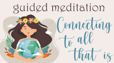 Guided Meditation for Connecting to all that is