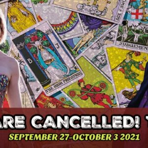 Introducing YOU ARE CANCELLED! Tarot September 27-October 3 2021