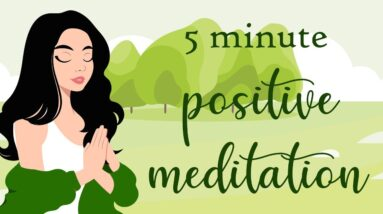 A Positive Five Minute Guided Meditation