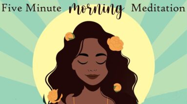 Five Minute Morning Meditation to Feel the Energy Within You