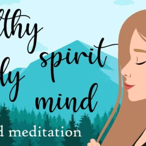 Guided Meditation for a Healthy Body, Spirit, Mind