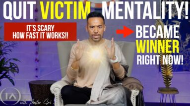 Quit Victim Mentality & Attract Anything You Desire    It's Scary How Fast it Works [Do It Now!!]