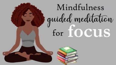 Mindfulness Guided Meditation for Focus