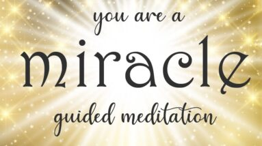 You are a Miracle 10 Minute Guided Meditation