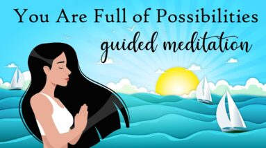 You Are Full of Possibilities Guided Meditation
